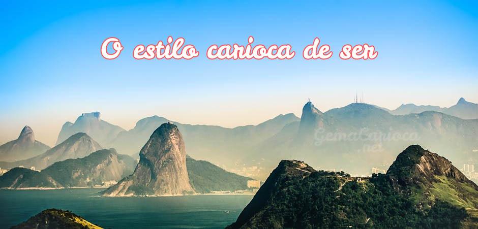 Estilo Carioca de Ser - Ser carioca é